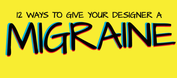 Infographic 12 ways to give your designer a migraine